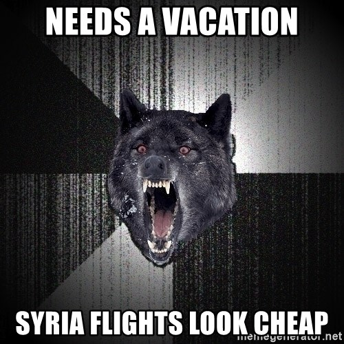 Insanity Wolf - Needs a vacation Syria flights look cheap