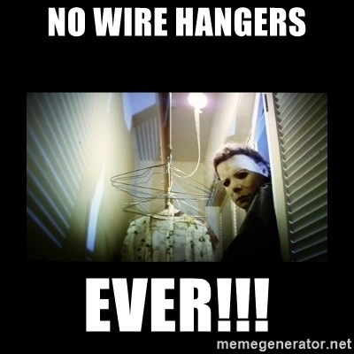 42326046 no wire hangers ever!!! michael myers meme generator