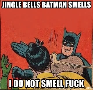 batman slap robin - Jingle bells batman smells I do not smell fuck