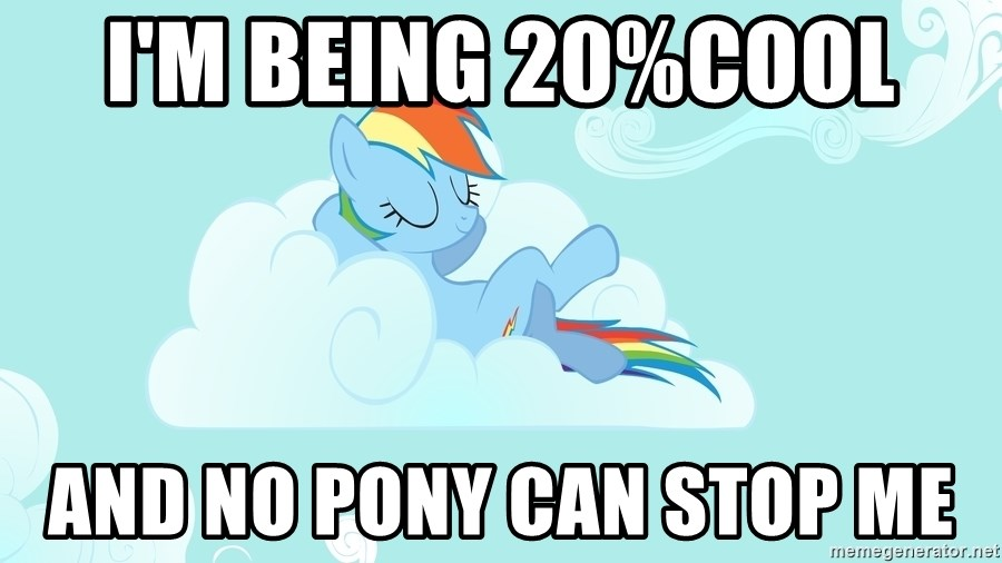 Rainbow Dash Cloud - I'm being 20%cool  And no pony can stop me