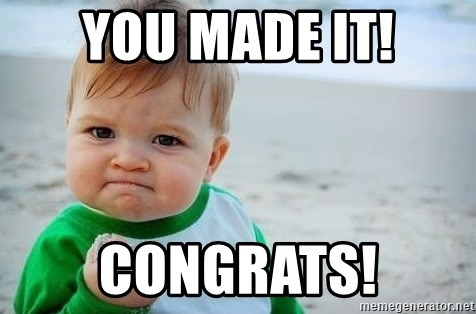 fist pump baby - YOU MADE IT! CONGRATS!