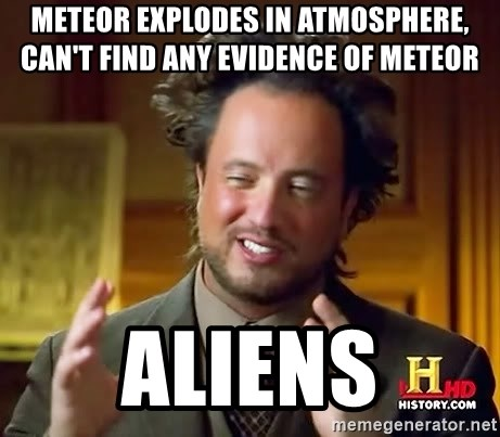 Ancient Aliens - Meteor explodes in atmosphere, can't find any evidence of meteor  aliens