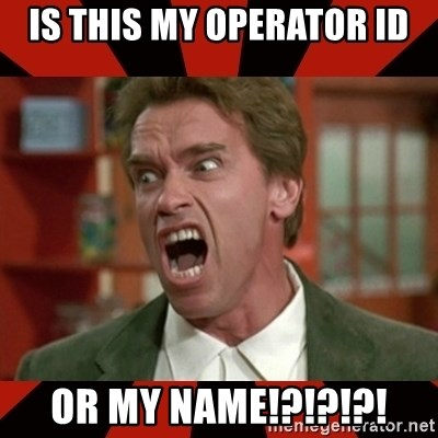 Arnold Schwarzenegger 1 - IS THIS MY OPERATOR ID OR MY NAME!?!?!?!