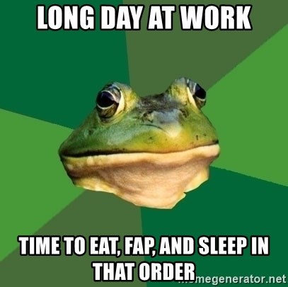 Foul Bachelor Frog - Long day at work Time to eat, fap, and sleep in that order