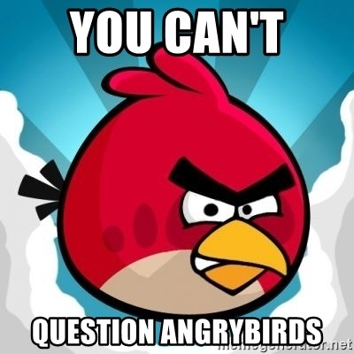 Angry Bird - you can't  question angrybirds