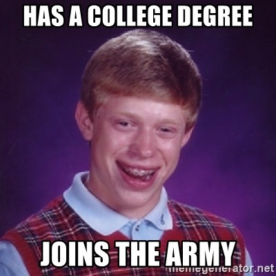 Bad Luck Brian - has a college degree joins the army