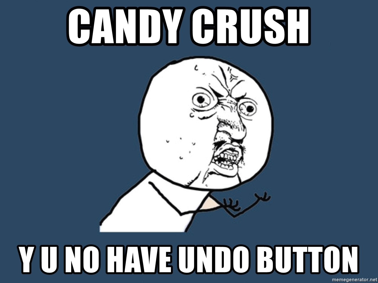 Y U No - Candy Crush Y U no have undo button