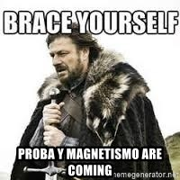 meme Brace yourself -  proba y magnetismo are coming