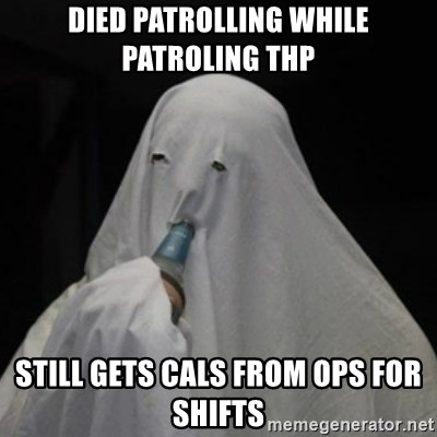 Poverty Ghost - Died patrolling while patroling THP Still gets cals from OPS for shifts