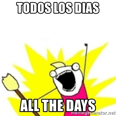 x all the y - Todos los dias All the days