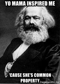 Marx - yo mama inspired me 'cause she's common property