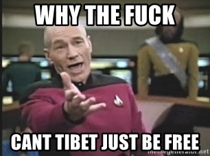 Captain Picard - why the fuck cant tibet just be free