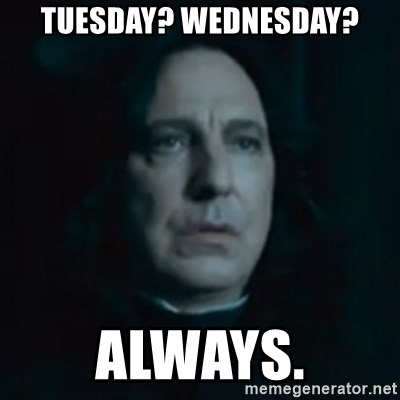 Always Snape - Tuesday? Wednesday? Always.