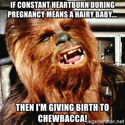 42465198 if constant heartburn during pregnancy means a hairy baby then,Giving Birth Memes