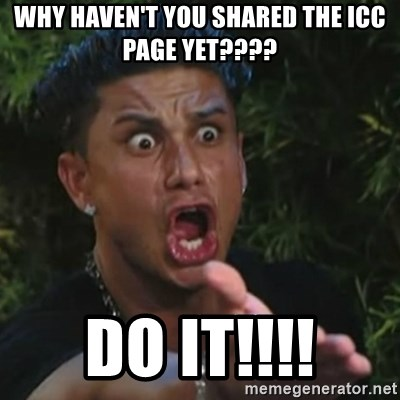 Angry Guido  - Why haven't you shared the ICC page yet???? Do it!!!!