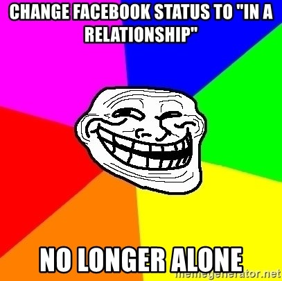 """Trollface - change facebook status to """"in a relationship"""" no longer alone"""