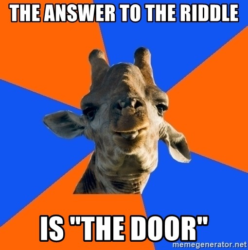 "Douchebag Giraffe - THE ANSWER TO THE RIDDLE IS ""THE DOOR"""