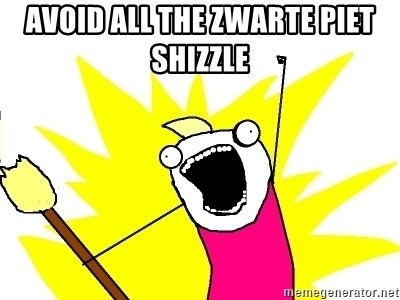 X ALL THE THINGS - avoid all the Zwarte Piet shizzle