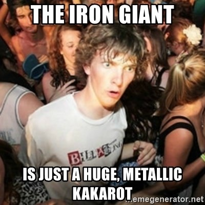 Sudden clarity clarence - The Iron Giant is just a huge, metallic Kakarot