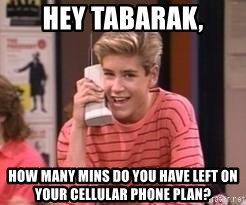 Zach Morris - Hey Tabarak, how many mins do you have left on your cellular phone plan?
