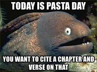 Bad Joke Eel v2.0 - Today is pasta day you want to cite a chapter and verse on that
