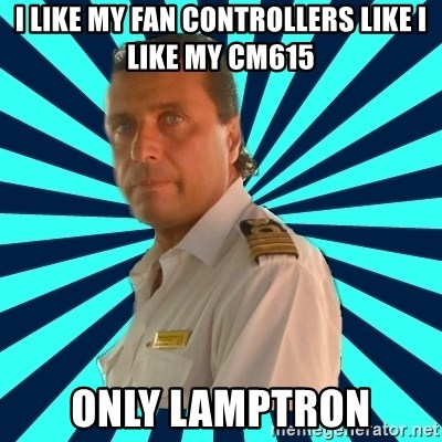 Francseco Schettino - I like my fan controllers like I like my CM615 Only Lamptron