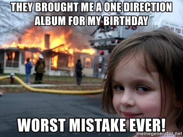 Disaster Girl - They brought me a One Direction album for my birthday Worst mistake ever!