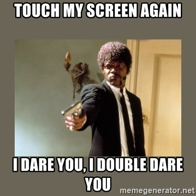 doble dare you  - touch my screen again i dare you, i double dare you