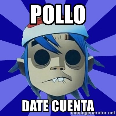 Typical Gorillaz-Fan - Pollo Date cuenta