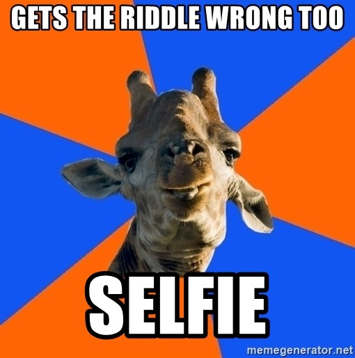 Douchebag Giraffe - gets the riddle wrong too selfie