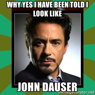 Tony Stark iron - Why yes I have been told I look like John Dauser