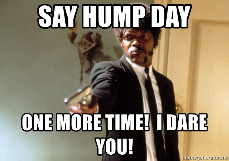 Samuel L Jackson - Say Hump Day  One more time!  I dare you!