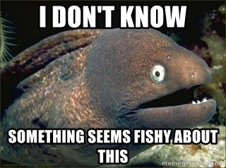 Bad Joke Eel v2.0 - I don't know Something seems fishy about this