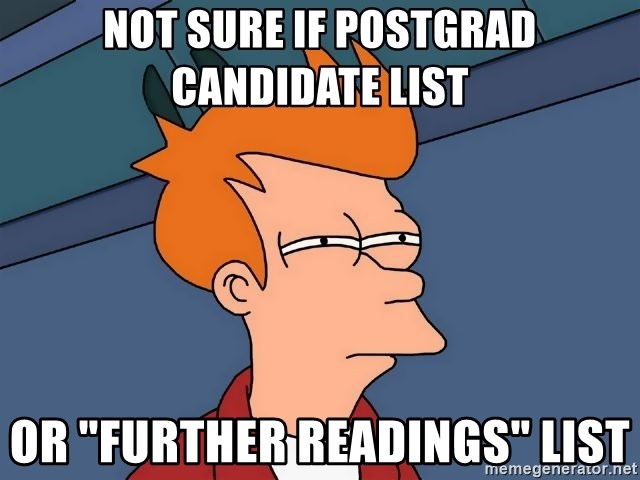 "Futurama Fry - not sure if postgrad candidate list or ""further readings"" list"