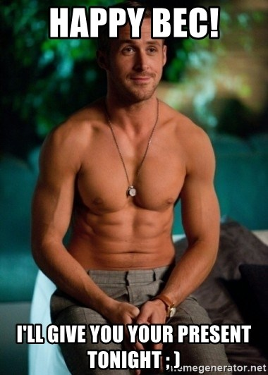 Shirtless Ryan Gosling - Happy Bec!  I'll give you your present tonight ; )