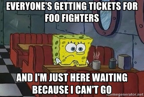 Coffee shop spongebob - everyone's getting tickets for foo fighters and i'm just here waiting because i can't go