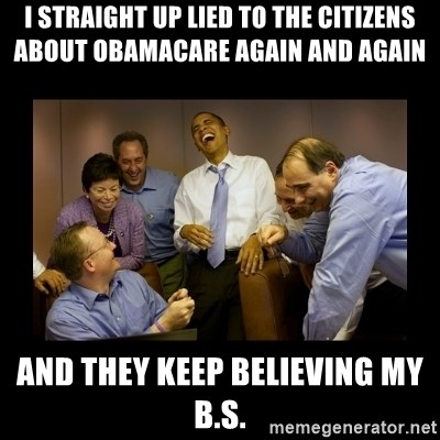 obama laughing  - I straight up lied to the citizens about Obamacare again and again And they keep believing my b.s.