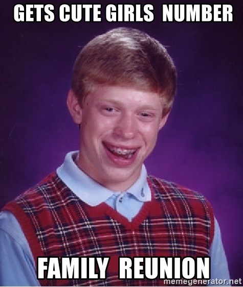 Bad Luck Brian -  Gets cute girls  number  family  reunion