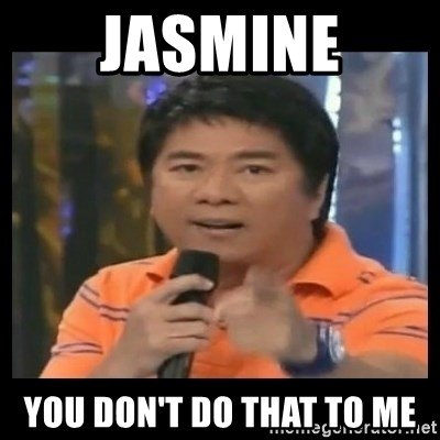 You don't do that to me meme - Jasmine You don't do that to me
