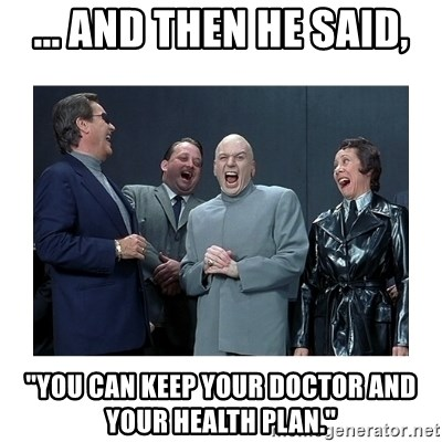 """Dr. Evil Laughing - ... and then he said, """"You can keep your doctor and your health plan."""""""