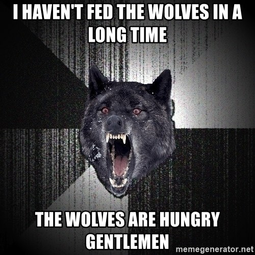 Insanity Wolf - I haven't fed the wolves in a long time the wolves are hungry gentlemen