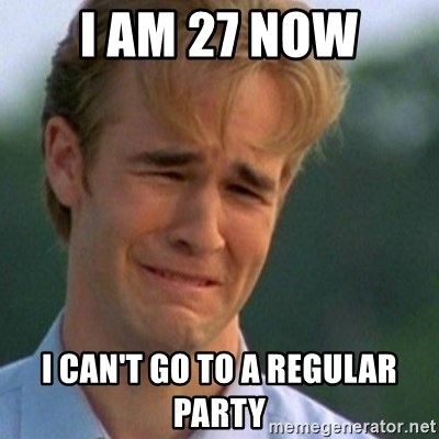 Crying Dawson - I am 27 now I can't go to a regular party