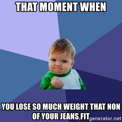 Success Kid - That moment when You lose so much weight that non of your jeans fit