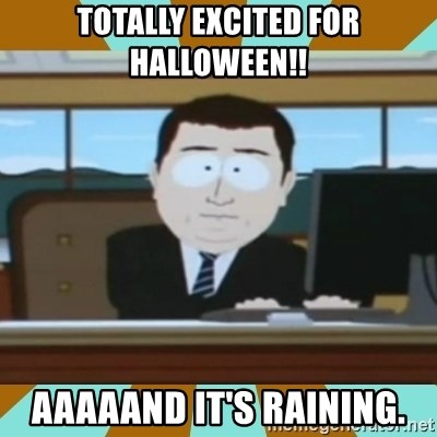 And it's gone - Totally excited for Halloween!! Aaaaand it's raining.