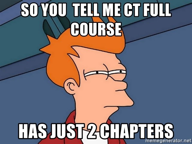 Futurama Fry - So you  tell me ct full course  has just 2 chapters