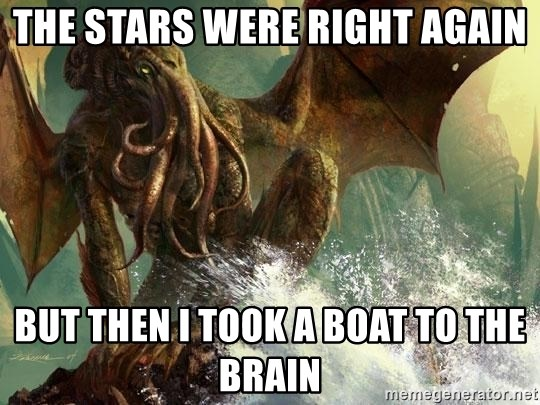 Cthulhu - the stars were right again but then i took a boat to the brain