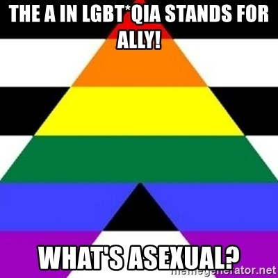 Bad Straight Ally - The a in lgbt*qia stands for ally! what's asexual?