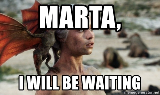 Mother of Dragons - Marta, I will be waiting