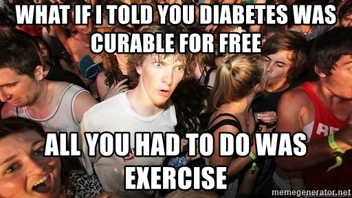 Sudden Realization Ralph - What if I told you diabetes was curable for FREE All you had to do was exercise