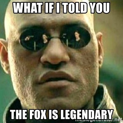 What If I Told You - WHAT IF I TOLD YOU THE FOX IS LEGENDARY
